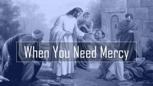 When You Need Mercy