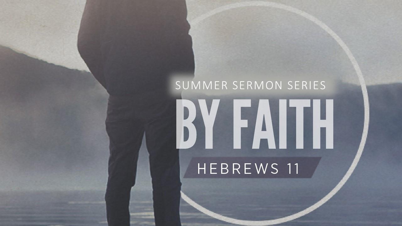 by faith hebrews 11 archives mount greylock baptist church