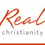 "Real Christianity – 2 – ""The Real Jesus"" – May 6, 2018"