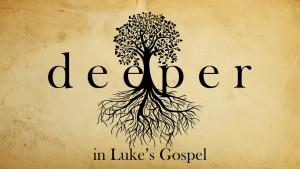 Deeper In Luke