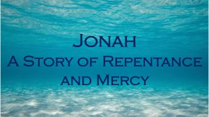 Jonah A Story Of Repentance And Mercy - 2 -